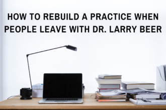 How to Rebuild a Practice When People Leave with Dr. Larry Beer | PoP 358