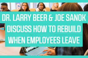 Dr. Larry Beer & Joe Sanok Discuss How to Rebuild When Employees Leave