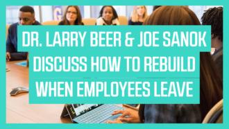 Dr. Larry Beer & Joe Sanok Discuss How to Rebuild When Employees Leave