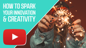 How to Spark Your Innovation and Creativity