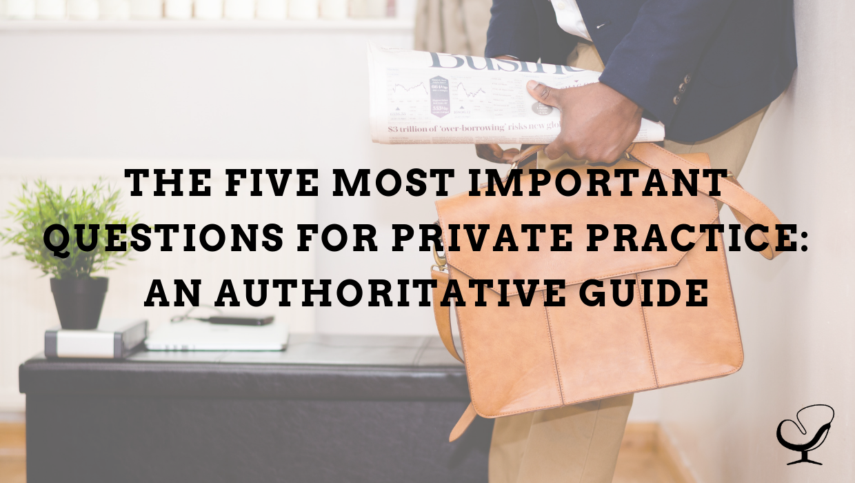 The Five Most Important Questions for Private Practice: An Authoritative Guide