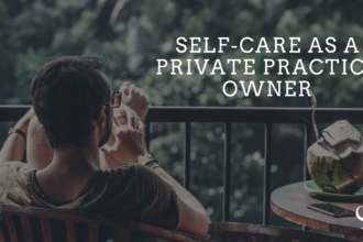 Self-Care as a Private Practice Owner