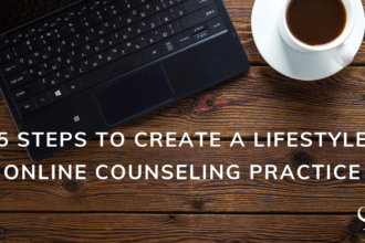 5 Steps to Create a Lifestyle Business Plan for Your Online Counseling Practice