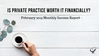 Is Private Practice Worth It Financially? February 2019 Monthly Income Report