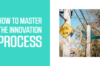How to Master the Innovation Process