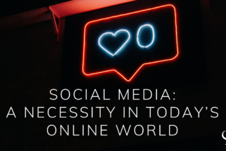 Social Media: A Necessity in Today's Online World