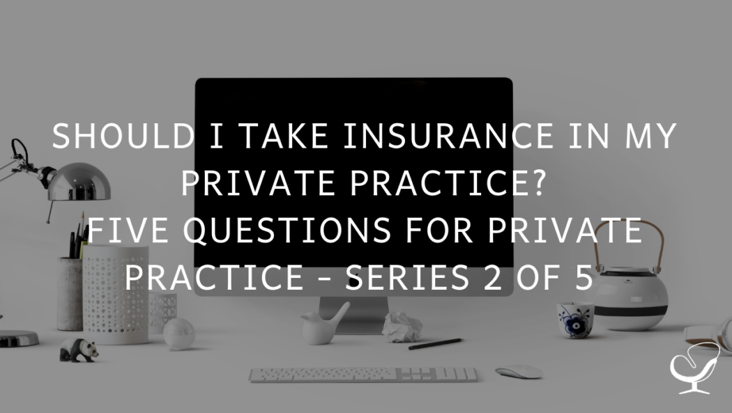 Should I take insurance in my private practice? Five Questions for Private Practice Series 2 of 5 | PoP 367