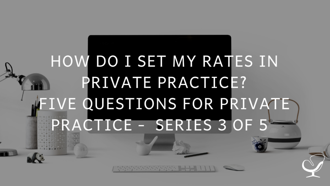 How do I Set My Rates In Private Practice? Five Questions for Private Practice Series 3 of 5 | PoP 368