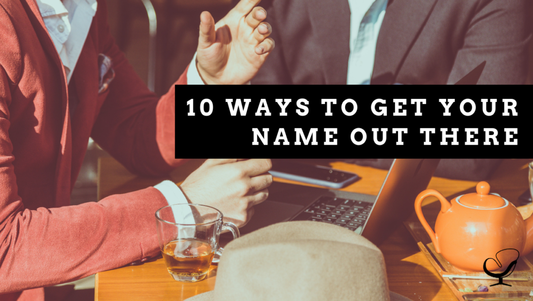10 Ways to Get Your Name Out There