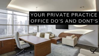 Your Private Practice Office Do's and Dont's
