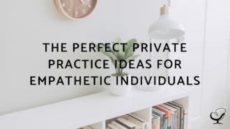 The Perfect Private Practice Ideas For Empathetic Individuals