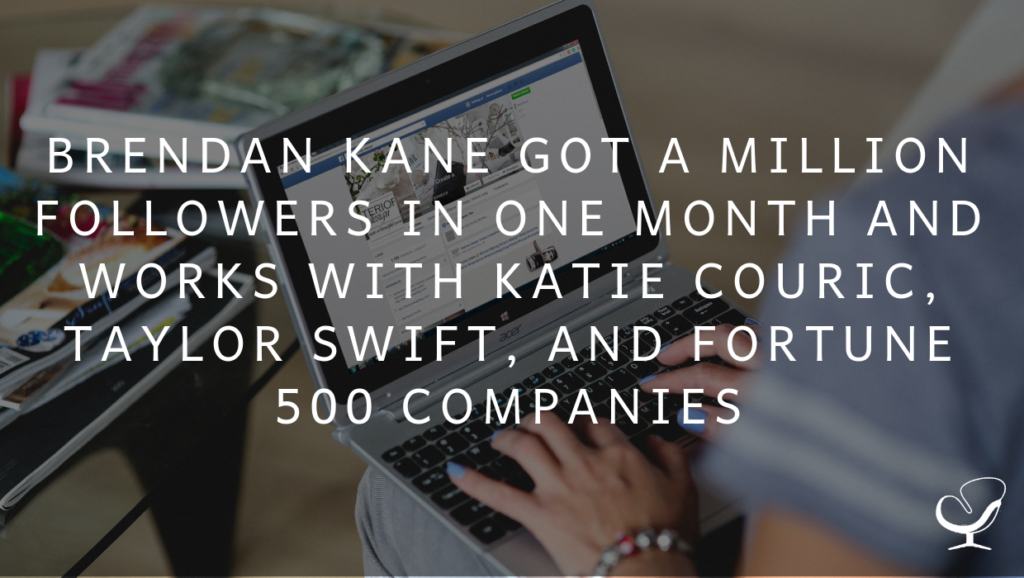 Brendan Kane Got a Million Followers in One Month and Works with Katie Couric, Taylor Swift, and Fortune 500 Companies | PoP 372