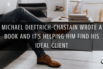 Michael Diettrich-Chastain Wrote a Book and It's Helping Him Find His Ideal Client