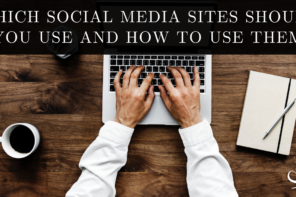 Which Social Media Sites Should You Use and How to Use Them