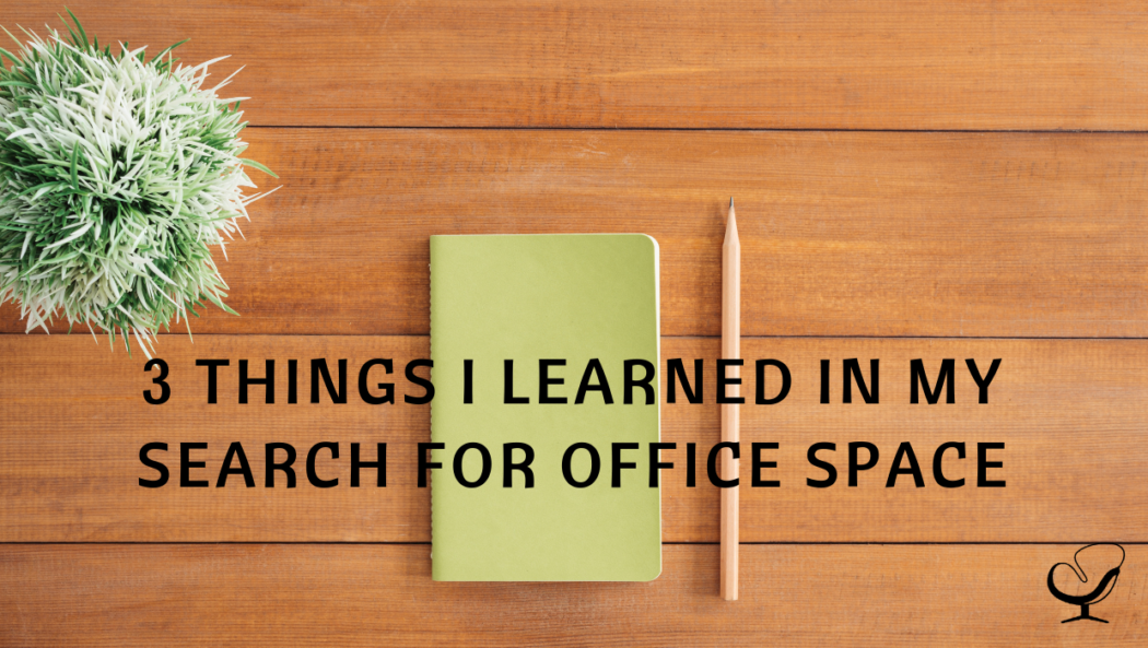 3 Things I Learned in My Search for Office Space