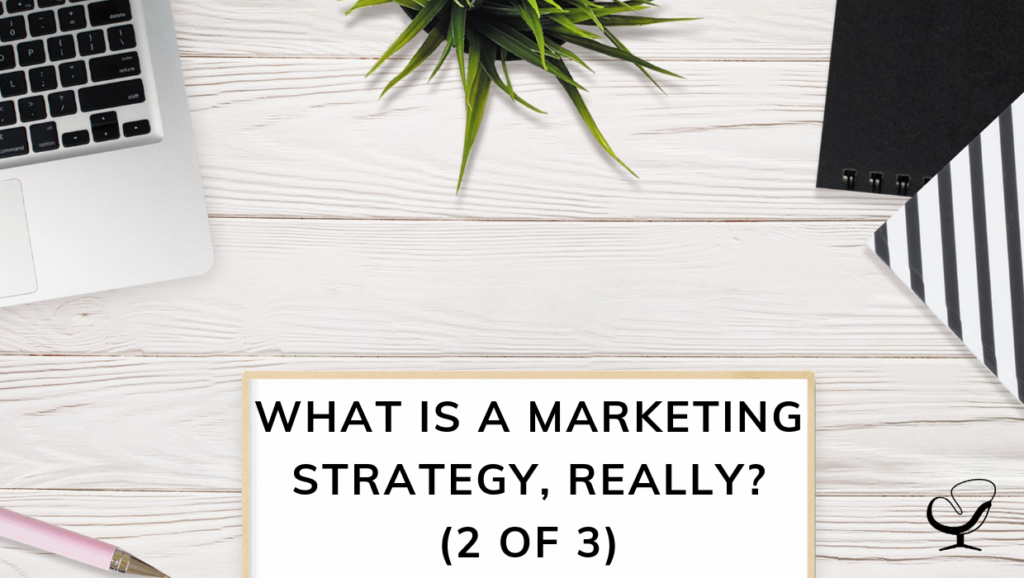 What is a Marketing Strategy, really? (2 of 3)