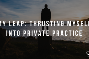 My Leap: Thrusting Myself into Private Practice