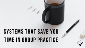 Systems That Save You Time in Group Practice