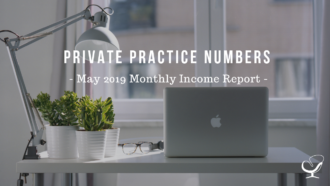 Private Practice Numbers | May 2019 Monthly Income Report