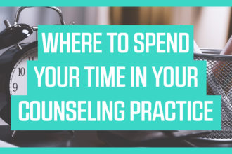 Where to Spend Your Time in Your Counseling Practice