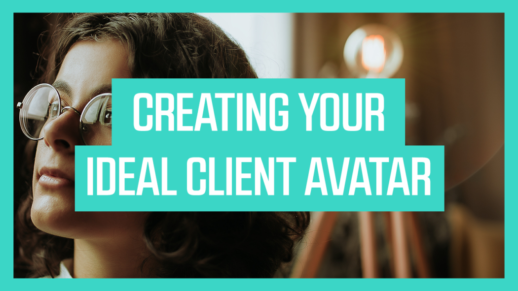 Creating Your Ideal Client Avatar