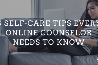 8 SELF-CARE TIPS EVERY ONLINE COUNSELOR NEEDS TO KNOW