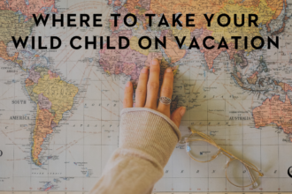 Where to Take Your Wild Child on Vacation | PoP 383