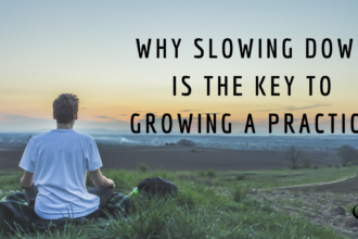 Why Slowing Down is the Key to Growing a Practice | PoP 385