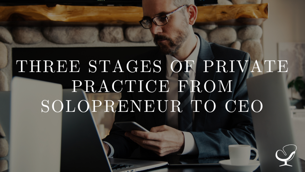 Three Stages of Private Practice from Solopreneur to CEO | PoP 386