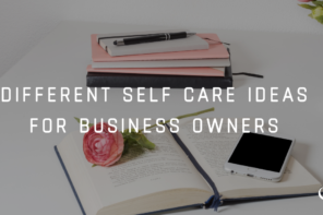 Different Self Care Ideas For Business Owners