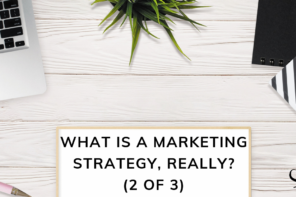 What is a Marketing Strategy, really? (3 of 3)