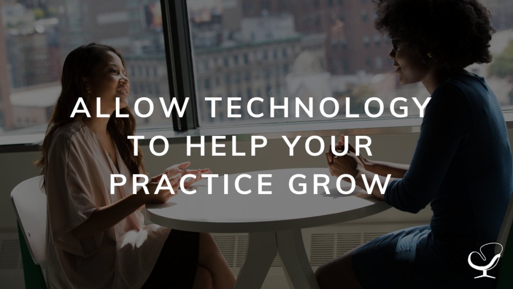Allow Technology To Help Your Practice Grow