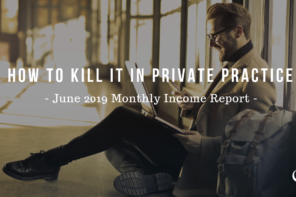 How to Kill It in Private Practice: June 2019 Monthly Income Report