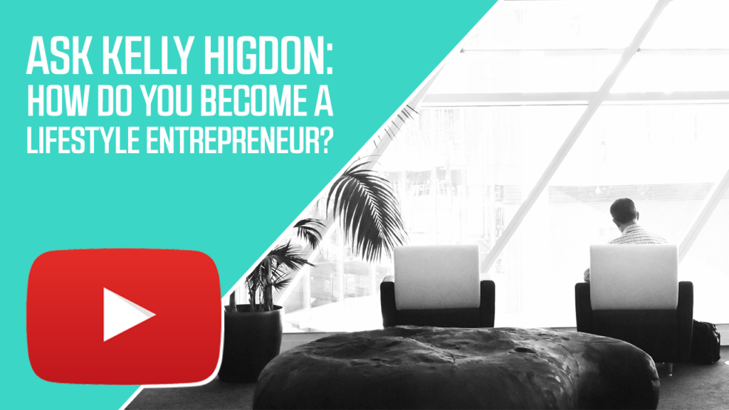 Ask Kelly Higdon: How do You Become a Lifestyle Entrepreneur?