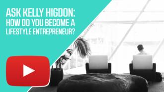 Ask Kelly Higdon: How do You Become a Lifestyle Entrepreneur?