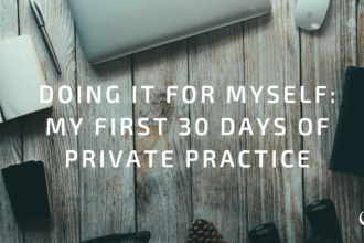 Doing it for Myself: My First 30 Days of Private Practice