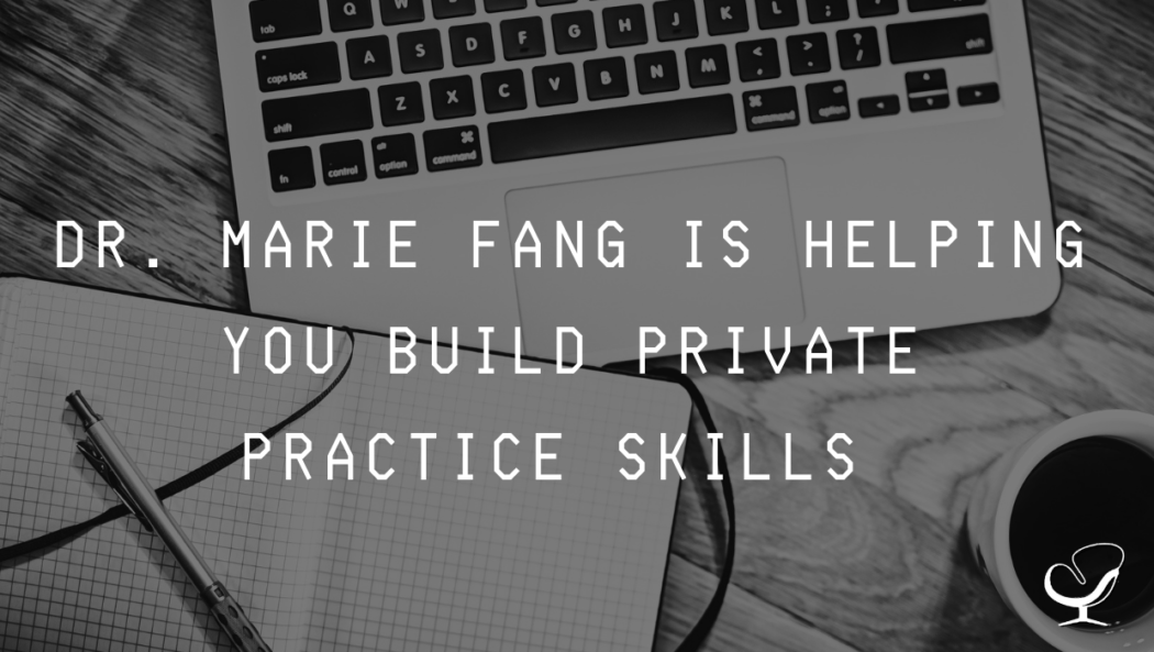 Dr. Marie Fang is Helping You Build Private Practice Skills | PoP 382