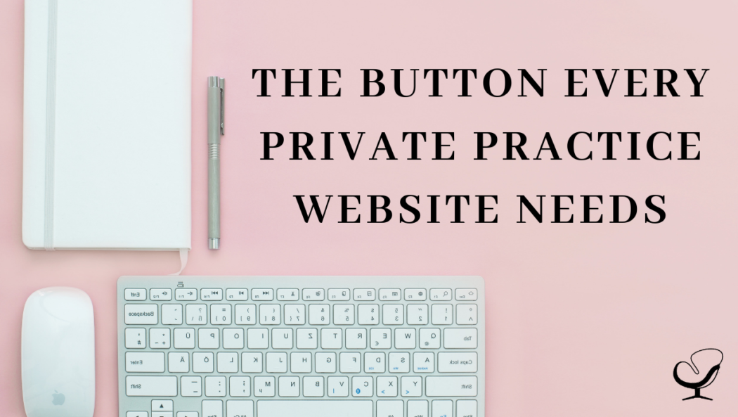 The Button Every Private Practice Website Needs