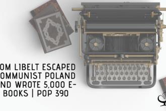Tom Libelt Escaped Communist Poland and Wrote 5,000 e-books | PoP 390