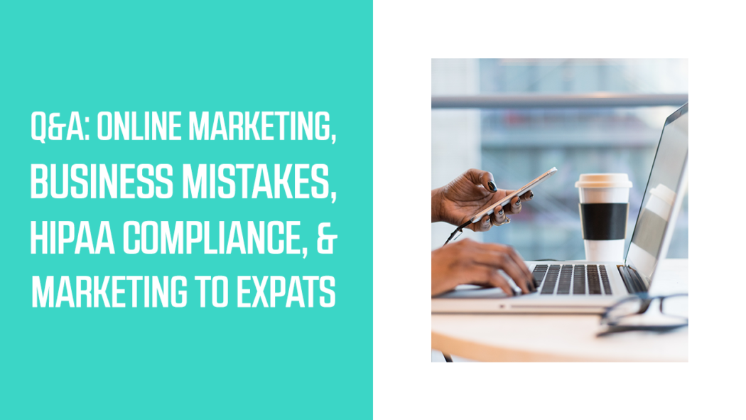 Q&A: Online Marketing, Business Mistakes, HIPAA Compliance, & Marketing to Expats