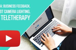Q&A: Business Feedback, Best Camera Lighting, & Teletherapy