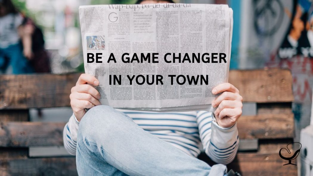 Be A Game Changer In Your Town