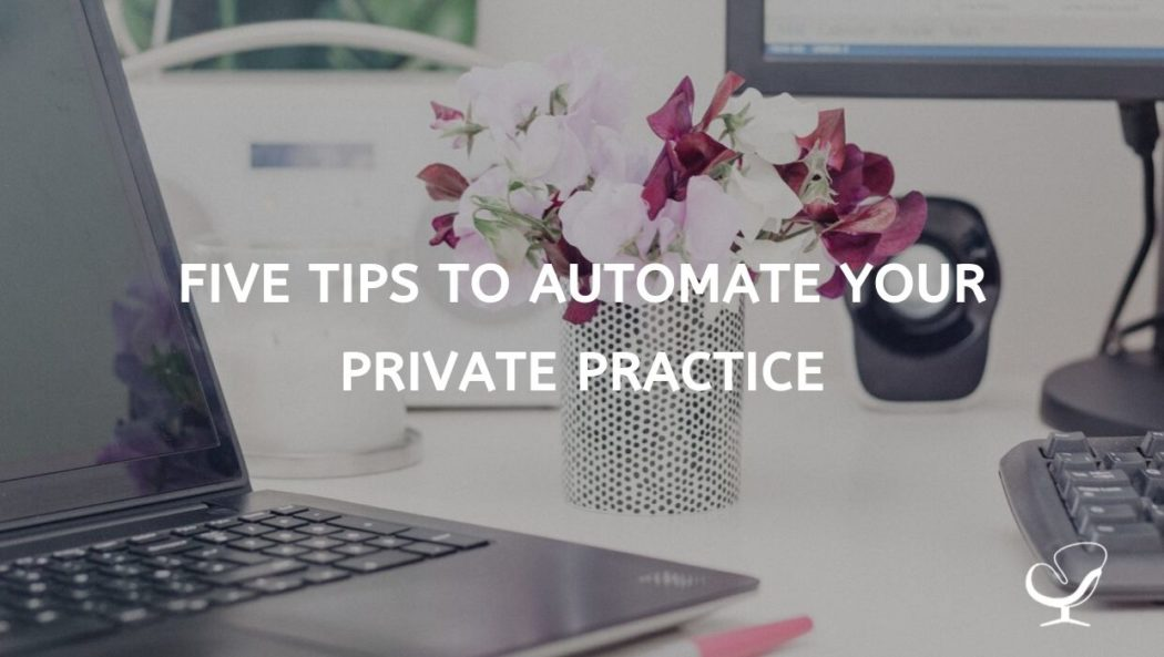 Five Tips to Automate Your Private Practice