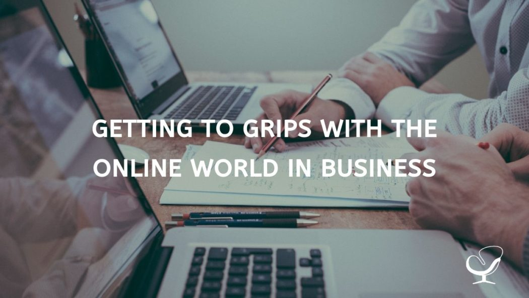 Getting To Grips With The Online World In Business