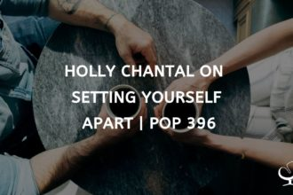 Holly Chantal on Setting Yourself Apart | PoP 396