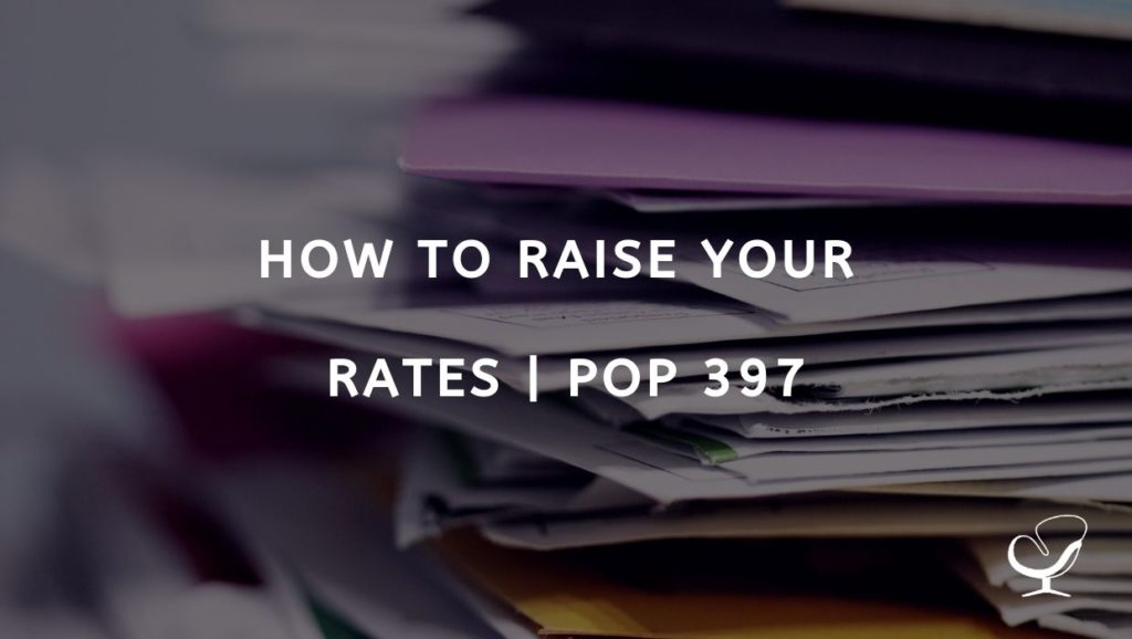 How To Raise Your Rates | PoP 397