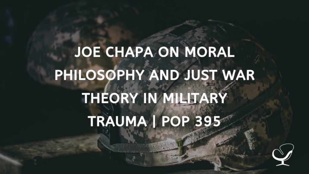 Joe Chapa on Moral Philosophy and Just War Theory