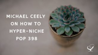 Michael Ceely on How to Hyper-Niche | PoP 398