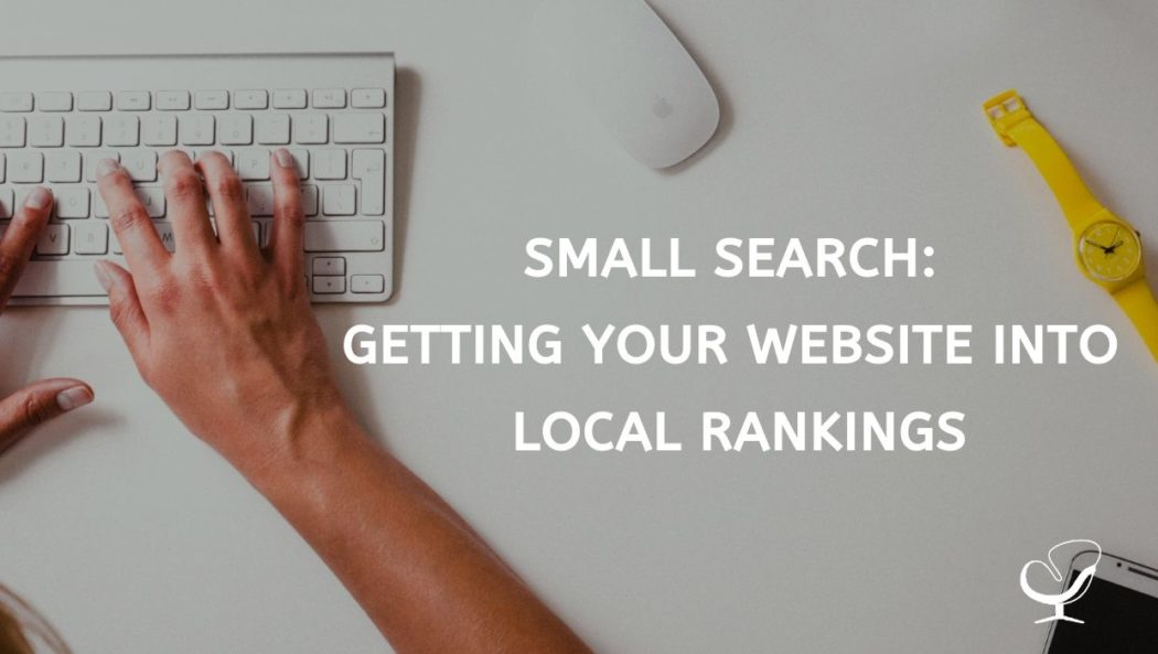 Small Search: Getting Your Website Into Local Rankings