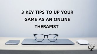 Up Your Game As An Online Therapist